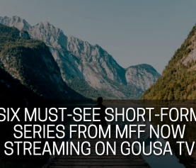 Six Must-See Short-Form Series from MFF Now Streaming on GoUSA TV