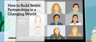 AdWeek: How to Build Better Partnerships in a Changing World