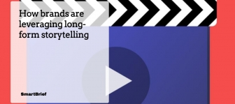 SMARTBRIEF: HOW BRANDS ARE LEVERAGING LONG-FORM STORYTELLING